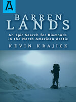 Barren Lands: An Epic Search for Diamonds in the North America Arctic - Kevin Krajick