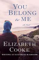 You Belong to Me: A Novel - Elizabeth Cooke