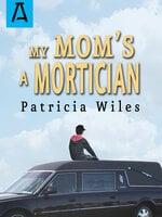 My Mom's a Mortician - Patricia Wiles