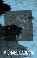 The Horses of the Night: A Novel - Michael Cadnum