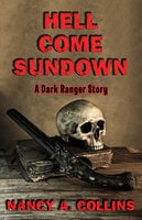 Hell Come Sundown: A Dark Ranger Story - Nancy A. Collins