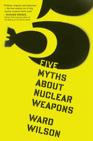 Five Myths About Nuclear Weapons - Ward Wilson