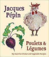 Poulets & Légumes: A Verse Narrative - Jacques Pepin