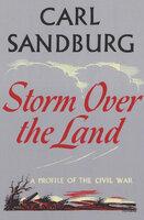 Storm Over the Land: A Profile of the Civil War - Carl Sandburg