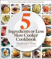 5 Ingredients or Less Slow Cooker Cookbook - Stephanie O'Dea