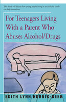For Teenagers Living With a Parent Who Abuses Alcohol/Drugs - Edith Lynn Hornik-Beer