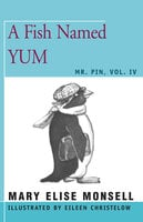 A Fish Named Yum - Mr. Pin, Vol. IV - Mary Elise Monsell