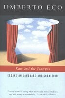Kant and the Platypus - Umberto Eco