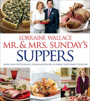 Mr. & Mrs. Sunday's Suppers: More Than 100 Delicious, Homemade Recipes to Bring Your Family Together - Lorraine Wallace