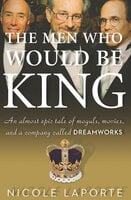 The Men Who Would Be King - Nicole LaPorte