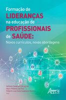 Formação de Lideranças na Educação de Profissionais de Saúde: Novos Currículos, Novas Abordagens