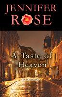 A Taste of Heaven - A Romance - Jennifer Rose
