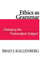 Ethics as Grammar - Brad J. Kallenberg