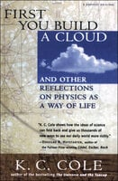 First You Build a Cloud: And Other Reflections on Physics as a Way of Life - K. C. Cole