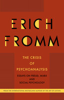 The Crisis of Psychoanalysis - Essays on Freud, Marx and Social Psychology - Erich Fromm