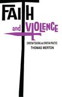 Faith and Violence: Christian Teaching and Christian Practice - Thomas Merton