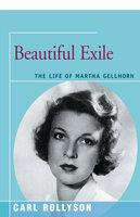 Beautiful Exile: The Life of Martha Gellhorn - Carl Rollyson