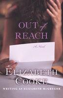 Out of Reach: A Novel - Elizabeth Cooke