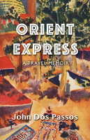 Orient Express: A Travel Memoir - John Dos Passos