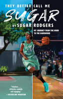 They Better Call Me Sugar: My Journey from the Hood to the Hardwood - Sugar Rodgers