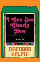 I Can See Clearly Now: A Novel - Brendan Halpin