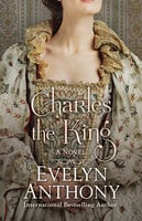 Charles the King - Evelyn Anthony