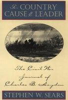 For Country, Cause & Leader: The Civil War Journal of Charles B. Haydon - Various Authors