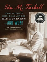 Ida M. Tarbell: The Woman Who Challenged Big Business—and Won! - Emily Arnold McCully