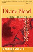 Divine Blood - A Novel of Science and Faith - Martinez Hewlett