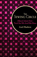The Sewing Circle - Hollywood's Greatest Secret—Female Stars Who Loved Other Women - Axel Madsen