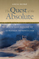 The Quest of the Absolute Birth and Decline of European Romanticism - Louis Dupré