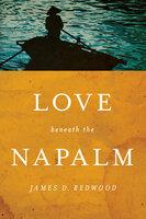 Love beneath the Napalm - James D. Redwood