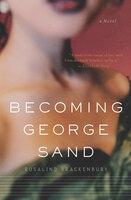 Becoming George Sand - Rosalind Brackenbury