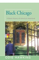 Black Chicago - A Black History of America's Heartland - Odie Hawkins