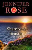 Shamrock Season - A Romance - Jennifer Rose