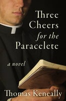 Three Cheers for the Paraclete - A Novel - Thomas Keneally