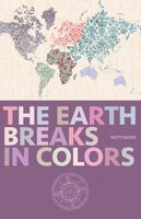 The Earth Breaks In Colors - Patti Davis