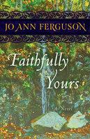 Faithfully Yours: A Novel - Jo Ann Ferguson