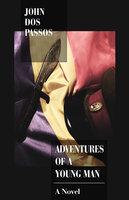 Adventures of a Young Man - A Novel - John Dos Passos