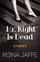 Mr. Right Is Dead: Stories - Rona Jaffe