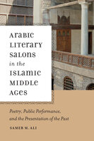 Arabic Literary Salons in the Islamic Middle Ages - Samer M. Ali