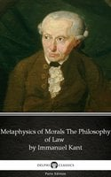 Metaphysics of Morals The Philosophy of Law by Immanuel Kant - Delphi Classics (Illustrated) - Immanuel Kant
