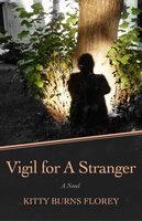 Vigil for a Stranger: A Novel - Kitty Burns Florey