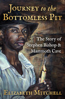 Journey to the Bottomless Pit - The Story of Stephen Bishop & Mammoth Cave - Elizabeth Mitchell