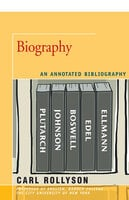 Biography - An Annotated Bibliography - Carl Rollyson