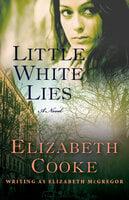 Little White Lies: A Novel - Elizabeth Cooke