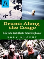 Drums Along the Congo: On the Trail of Mokele-Mbembe, the Last Living Dinosur - Rory Nugent