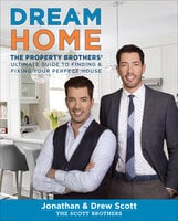 Dream Home: The Property Brothers' Ultimate Guide to Finding & Fixing Your Perfect House - Jonathan Scott, Drew Scott