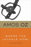 Where the Jackals Howl - Amos Oz