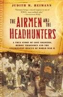 The Airmen and the Headhunters - Judith M. Heimann